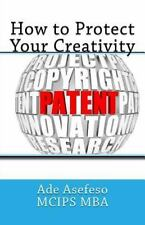 How to Protect Your Creativity by Ade Asefeso MCIPS MBA (2014, Paperback)