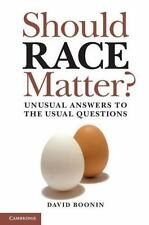 Should Race Matter? : Unusual Answers to the Usual Questions by David Boonin...