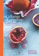 A Change of Appetite: where delicious meets healthy, Henry 9781845337841 New..