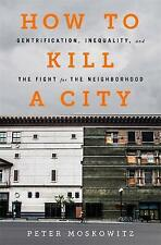How to Kill a City: Gentrification and Inequality by Peter Moskowitz, hardback