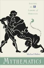 Mythematics : Solving the Twelve Labors of Hercules by Michael Huber (2009,...