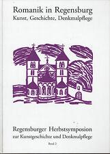 Romanik in Regensburg - Geschichte, Denkmalpflege - Regensburger Herbstsymposion