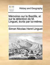 Mémoires sur la Bastille, et sur la détention de M. Linguet, écrits par lui-même