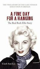 A Fine Day for a Hanging: The Real Ruth Ellis Story, Lee, Carol Ann