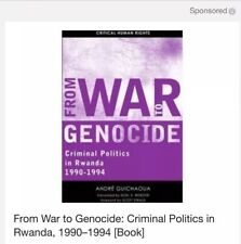 From War to Genocide: Criminal Politics in Rwanda, 1990-1994 by Andre Guichaoua