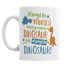 Always Be Yourself Unless You Can Be A Dinosaur Novelty Ceramic Mug