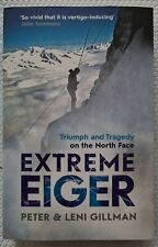 Extreme Eiger: Triumph and Tragedy on the North Face by Peter Gillman, Leni Gil…