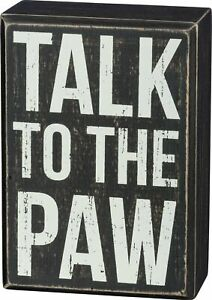 Primitives by Kathy Box Sign, Talk to The Paw - Funny Decor for Dog, Cat, Pet