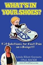 FootFixes. com: What's in Your Shoe's? : 101 Foot Pain Care Solutions;...