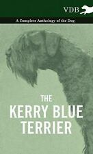 The Kerry Blue Terrier - A Complete Anthology Of The Dog: By Various