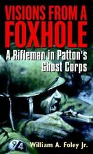 Visions from a Foxhole : A Rifleman in Patton's Ghost Corps by William A.,...
