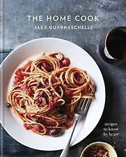 The Home Cook : Recipes to Know by Heart by Alex Guarnaschelli (2017, Hardcover)