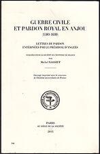 Guerre civile et pardon royal en Anjou (1580-1600) Lettres de pardon.. M.NASSIET