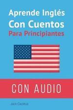 Aprende Inglés con Cuento: Aprende Inglés con Cuentos para Principiantes :...