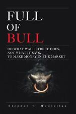 Full of Bull : Do What Wall Street Does, Not What It Says, to Make Money in...