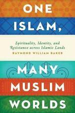 One Islam, Many Muslim Worlds : Spirituality, Identity, and. (ExLib)
