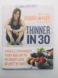 Thinner in 30: Small Changes That Add Up to Big Weight Loss Jenna Wolfe 2015 NEW