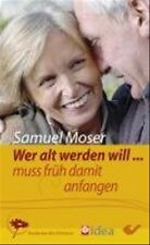 Wer alt werden will: muss früh damit anfangen - Samuel Moser