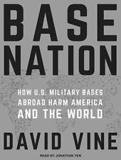 Base Nation: How U.S. Military Bases Abroad Harm America and the World (MP3)