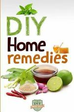 DIY Home Remedies : How to Cure and Heal Ailments at Home: By Reader, The Diy...