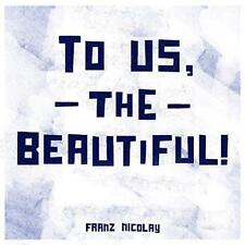 Franz Nicolay - To Us The Beautiful! (NEW CD)
