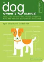 The Dog Owner's Manual: Operating Instructions, Troubleshooting Tips, and Advic