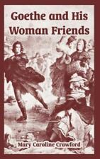 Goethe and His Woman Friends by Mary Caroline Crawford (2005, Paperback)