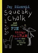 Squeaky Chalk: And Other Fun Things to Draw And Do When There's Nothing to Do!