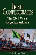 Irish Confederates: The Civil War's Forgotten Soldiers (Paperback or Softback)