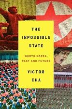 The Impossible State : North Korea, Past and Future by Victor Cha (2012, Hardco…