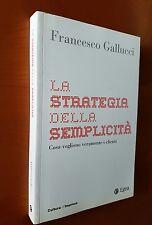La strategia della semplicità. Cosa vogliono veramente i clienti - Gallucci