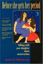 Before She Gets Her Period : Talking with Your Daughter about Menstruation by Je