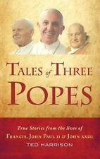 Tales of Three Popes : True Stories from the Lives of Francis, John Paul and...