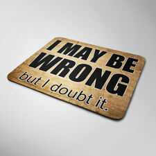 I Maybe Wrong Mouse Mat Funny Sarcastic Computer Laptop Office Gift