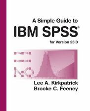 A Simple Guide to IBM SPSS Statistics - Version 23. 0 by Lee A. Kirkpatrick (201