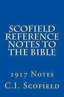 Scofield Reference Notes to the Bible : 1917 Notes, Paperback by Scofield, C....