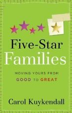 Five-Star Families : Moving Yours from Good to Great by Carol Kuykendall (2005,