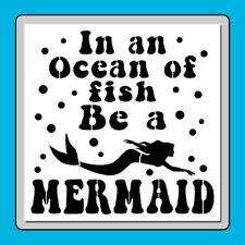 "12 X 12 Sign STENCIL ""In an Ocean Of Fish Be a MERMAID"" Fantasy/Nautical/Bubbles"