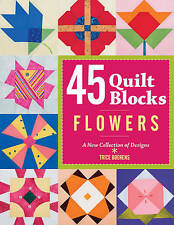 45 Quilt Blocks: Flowers, Good Condition Book, Trice Boerens, ISBN 9781600595837