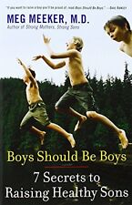 Boys Should Be Boys: 7 Secrets to Raising Healthy Sons by Meg Meeker, (Paperback