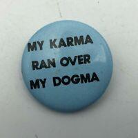 "Vintage My Karma Ran Over My Dogma 1-1/4"" Button Pin Pinback    Q7"