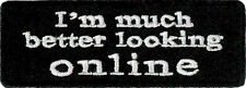 "I'm Much Better Looking Online Embroidered Patch 8cm x 3cm (3 1/4"" X 1"") approx"