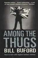 Among The Thugs, Bill Buford | Paperback Book | Acceptable | 9780099416340
