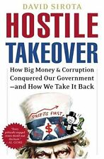 Hostile Takeover: How Big Money and Corruption Conquered Our Government--and How
