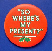 Hallmark BUTTON PIN Christmas Vintage Where's My Present Holiday PINBACK
