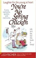 You're No Spring Chicken by Fischer