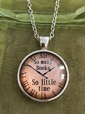 So Many Books So Little Time Glass Cabochon Dome Pendant Necklace.NEW