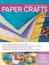 The Complete Photo Guide to Paper Crafts: All You Need to Know to Craft with Pa