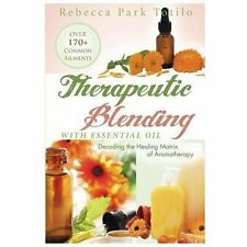 Therapeutic Blending with Essential Oil : Decoding the Healing Matrix of...