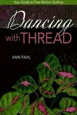 Dancing with Thread : Your Guide to Free-Motion Quilting by Ann Fahl (2010) NEW